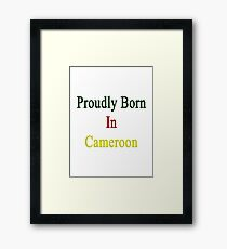 Proudly Born In Cameroon Framed Print