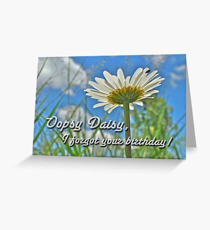 Oopsy Daisy - Belated Birthday Card Greeting Card