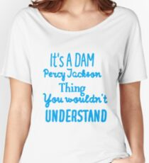 It's A DAM Percy Jackson Thing, You Wouldn't Understand Women's Relaxed Fit T-Shirt