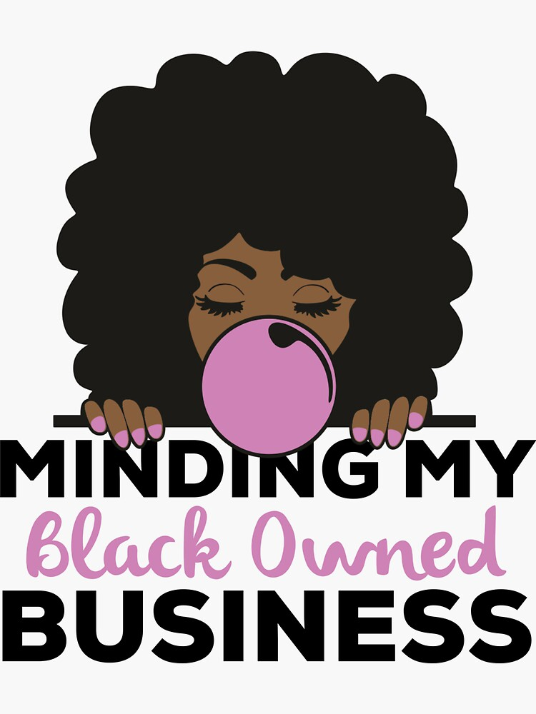 Minding My Black Owned Business Black Women With Afro Blowing Bubble Gum That Melanin Tho™  by sweetiescloset