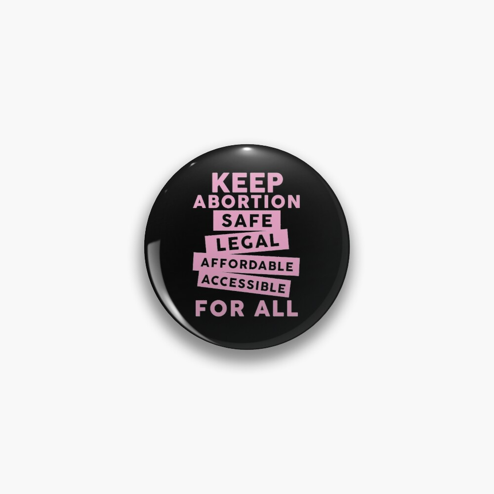 Keep Abortion Safe, Legal, Affordable, Accessible For All Pin