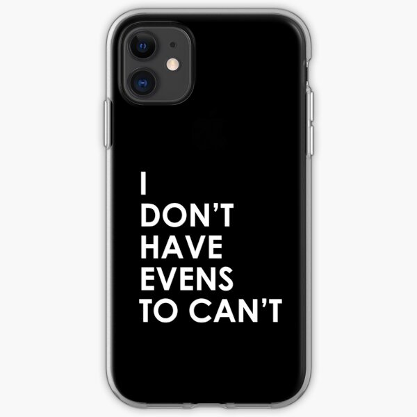 I Don't Have Evens to Can't - Ver 1 iPhone Soft Case
