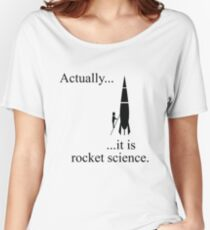 Actually... it is rocket science. Women's Relaxed Fit T-Shirt