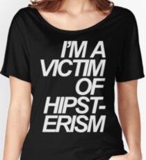 I'm A Victim Of Hipsterism Women's Relaxed Fit T-Shirt