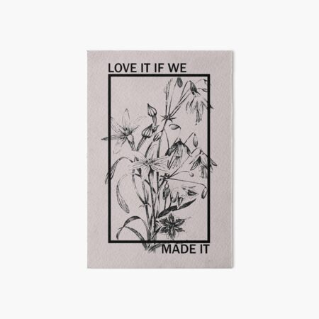 Love it If We Made It - The 1975 Art Board Print