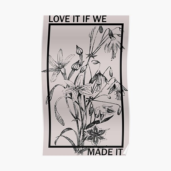 Love it If We Made It - The 1975 Poster