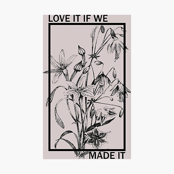 Love it If We Made It - The 1975 Photographic Print