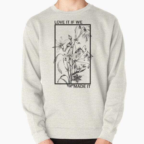 Love it If We Made It - The 1975 Pullover Sweatshirt