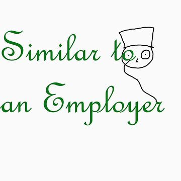 Similar to an employer (LIKE A BOSS) by Ironik-Assassin