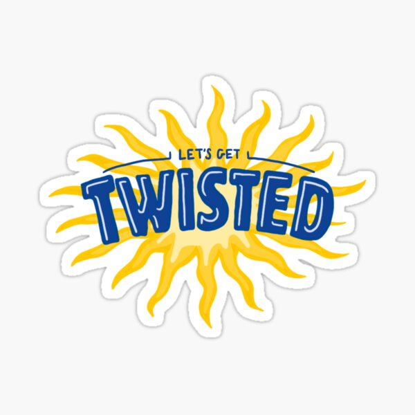 Let's Get Twisted Sticker