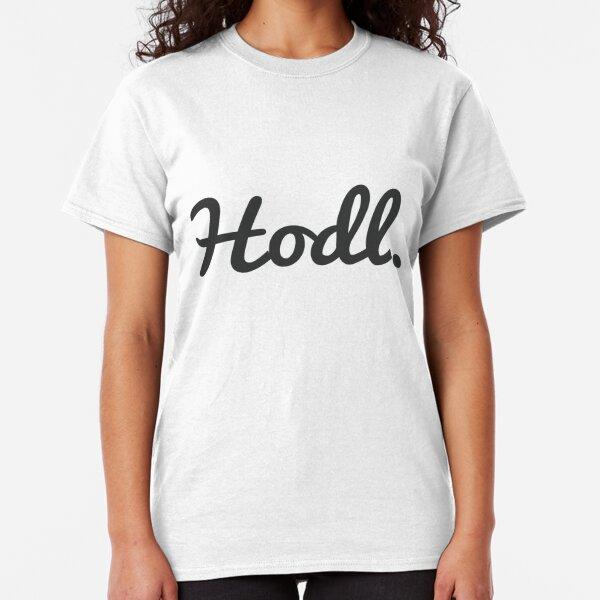Hodl.   Brushed Classic T-Shirt