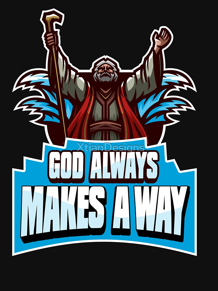 God Always Makes A Way by XtianDesigns