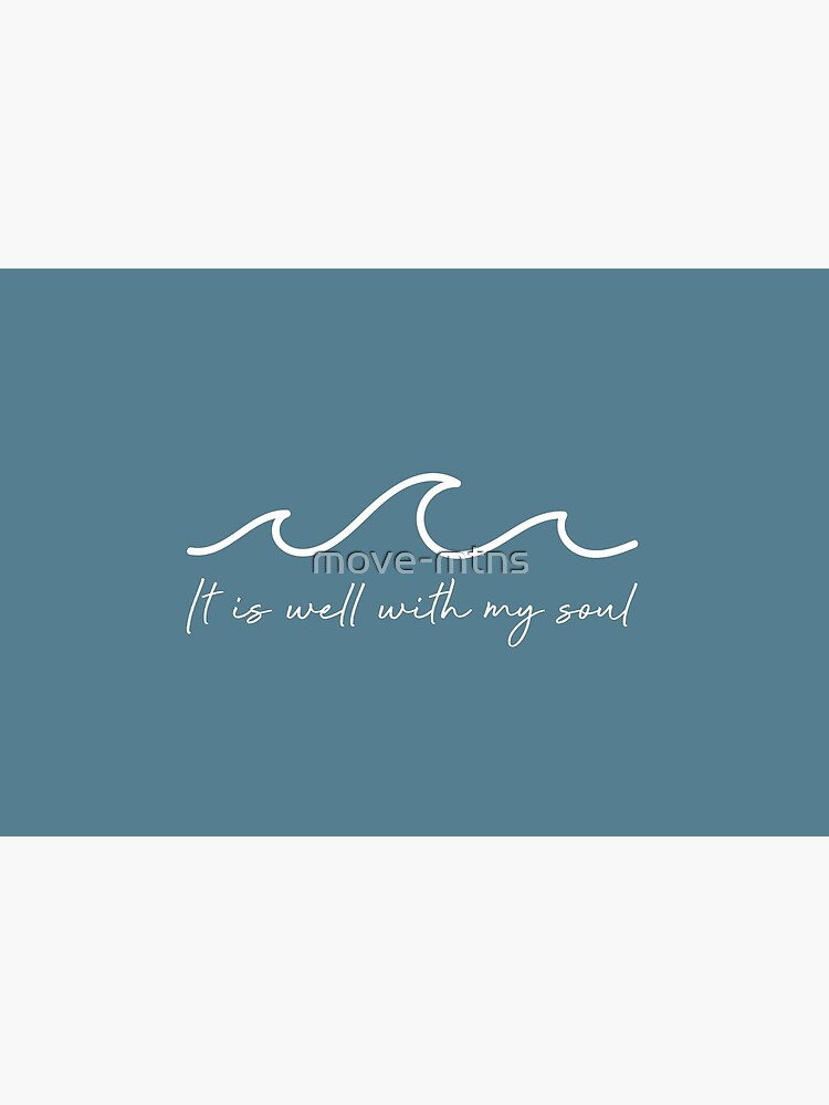 It Is Well With My Soul Waves by move-mtns