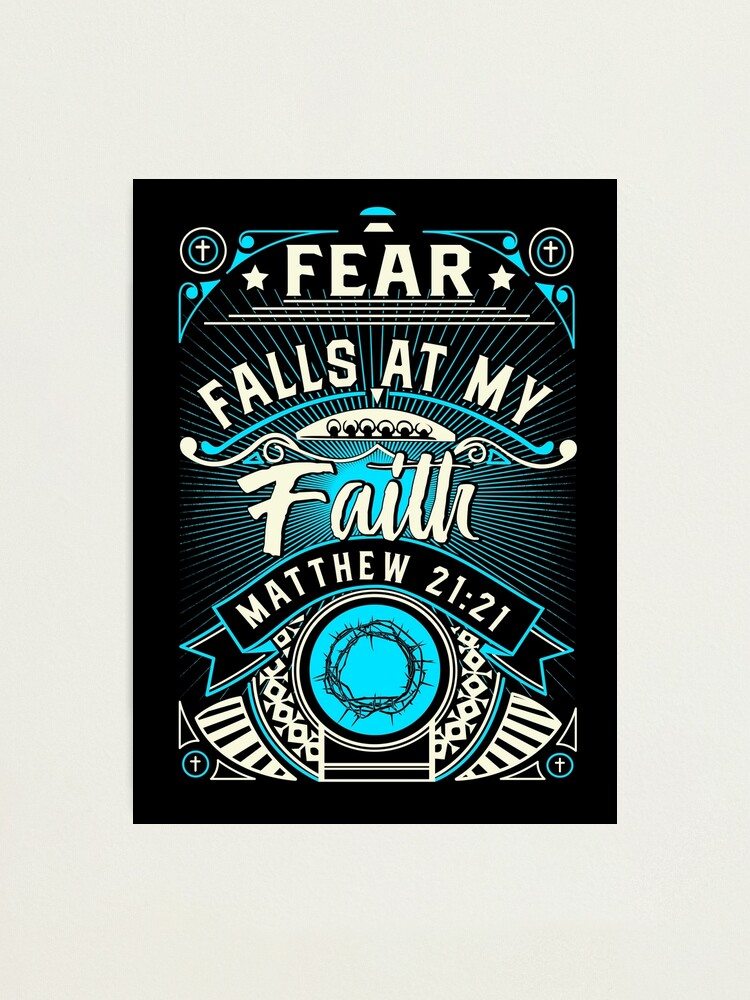 Alternate view of Fear Falls At My Faith Photographic Print