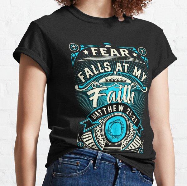 Fear Falls At My Faith Classic T-Shirt