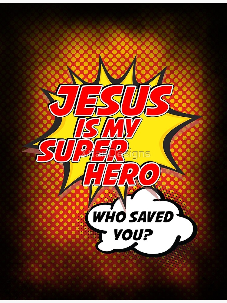 Jesus Is My Superhero by XtianDesigns
