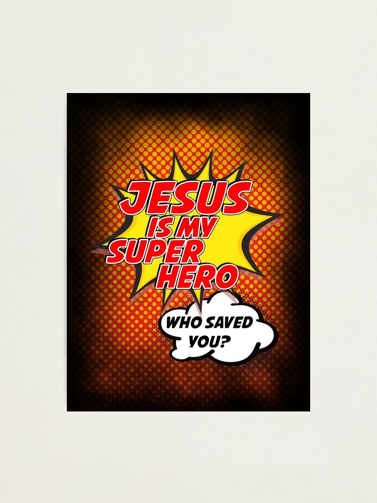 Alternate view of Jesus Is My Superhero Photographic Print