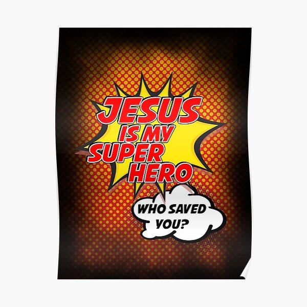 Jesus Is My Superhero Poster