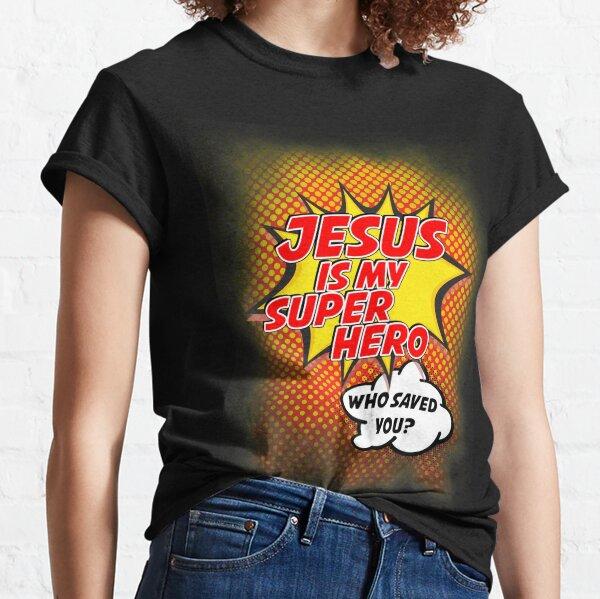 Jesus Is My Superhero Classic T-Shirt