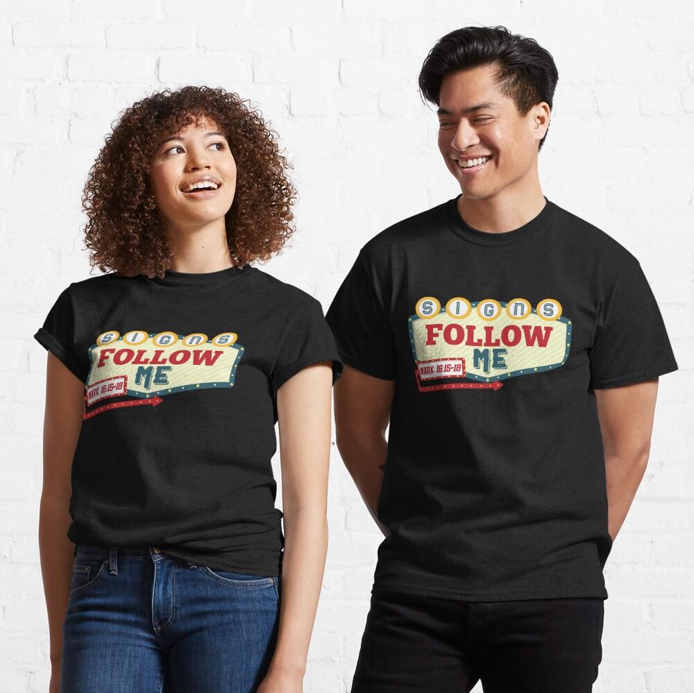 Signs Follow Me Classic T-Shirt