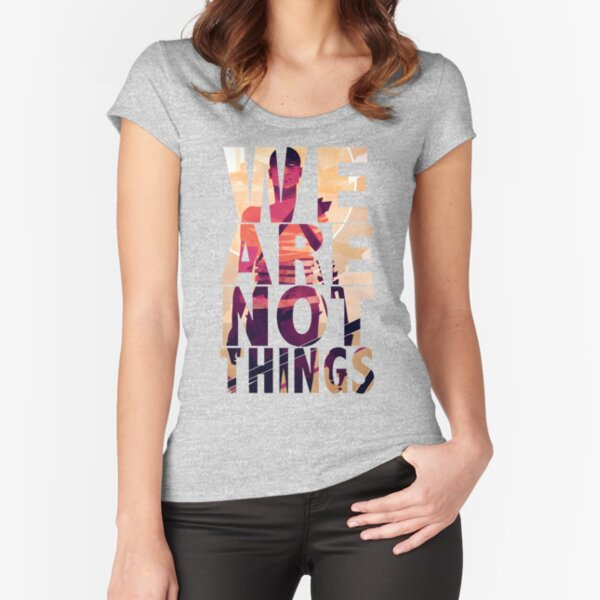 We Are Not Things Fitted Scoop T-Shirt