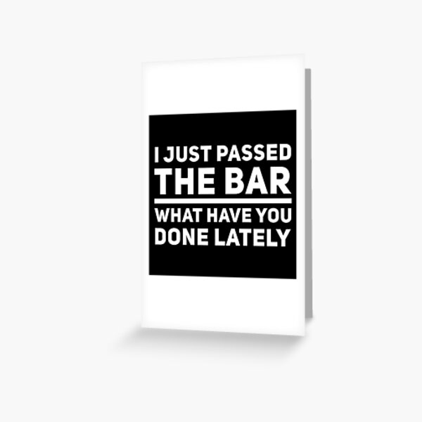 Lawyer Gift - I just Passed the Bar What Have you Done Lately - Graduation - Law Student Greeting Card