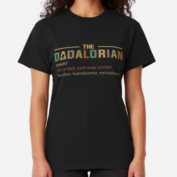 THE DADALORIAN like a dad, just way cooler DAD DAY 2020 Classic T-Shirt