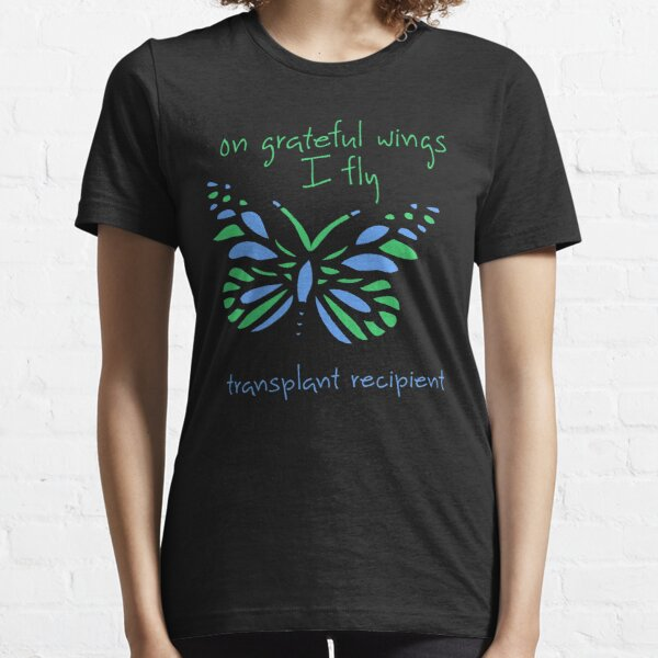 On Grateful Wings I Fly - Transplant Recipient Essential T-Shirt