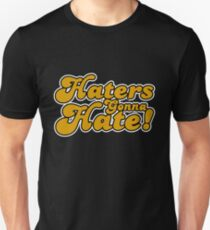Haters Gonna Hate! T-Shirt