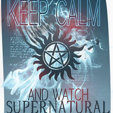 KEEP CALM AND WATCH SUPERNATURAL by RocksaltMerch