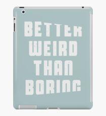 Better weird than boring iPad Case/Skin