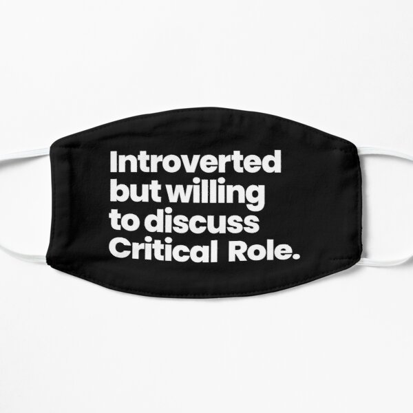 Introverted but willing to discuss Critical Role Flat Mask