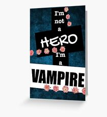 I'm Not A Hero, I'm A Vampire  Greeting Card