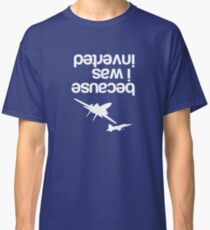 """Because I was inverted"", Top Gun inspired - WHITE VERSION Classic T-Shirt"