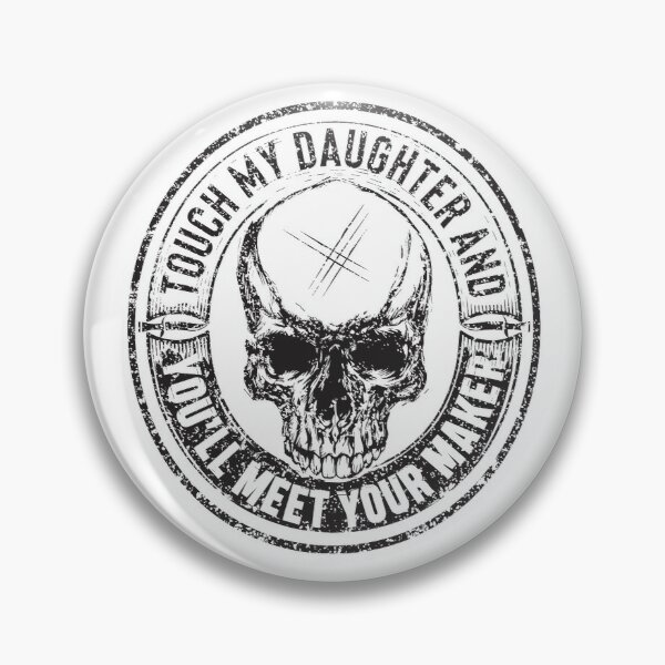 Protective Parent, Touch My Daughter and You'll Meet Your Maker (White) Pin