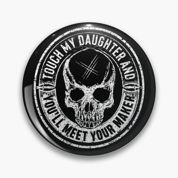 Protective Parent, Touch My Daughter and You'll Meet Your Maker (Black) Pin