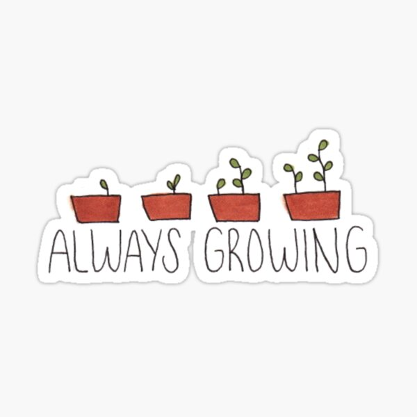 Always Growing Sticker