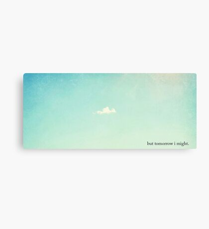 But Tomorrow I Might... Canvas Print