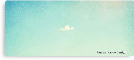But Tomorrow I Might... by Carol Knudsen