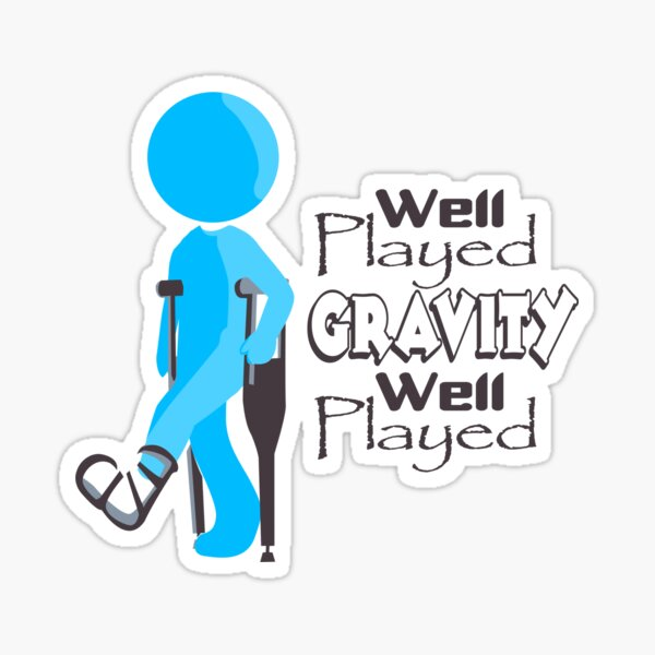 Well played gravity well played funny design Sticker