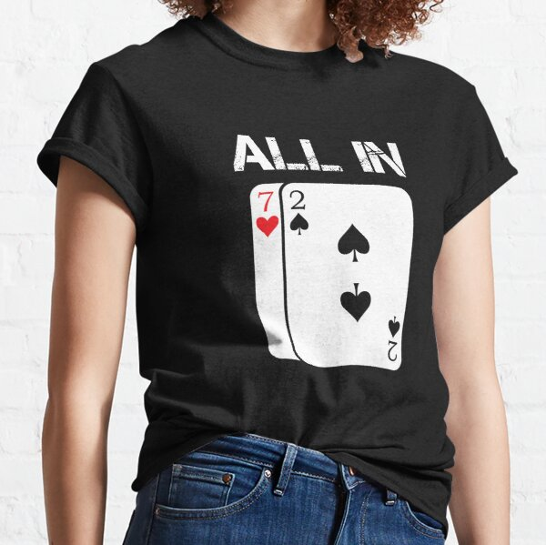 Poker Card Game  All In Gift Poker Player 7 2 Classic T-Shirt