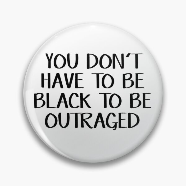 You don't have to be black to be outraged Pin
