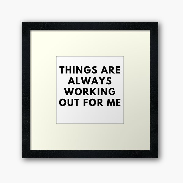 Things Are Always Working Out For Me Framed Art Print