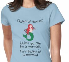 Always Be Yourself, Unless You Can Be A Mermaid Womens Fitted T-Shirt