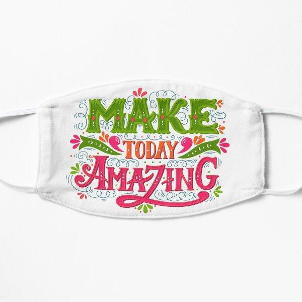 Make today amazing Flat Mask