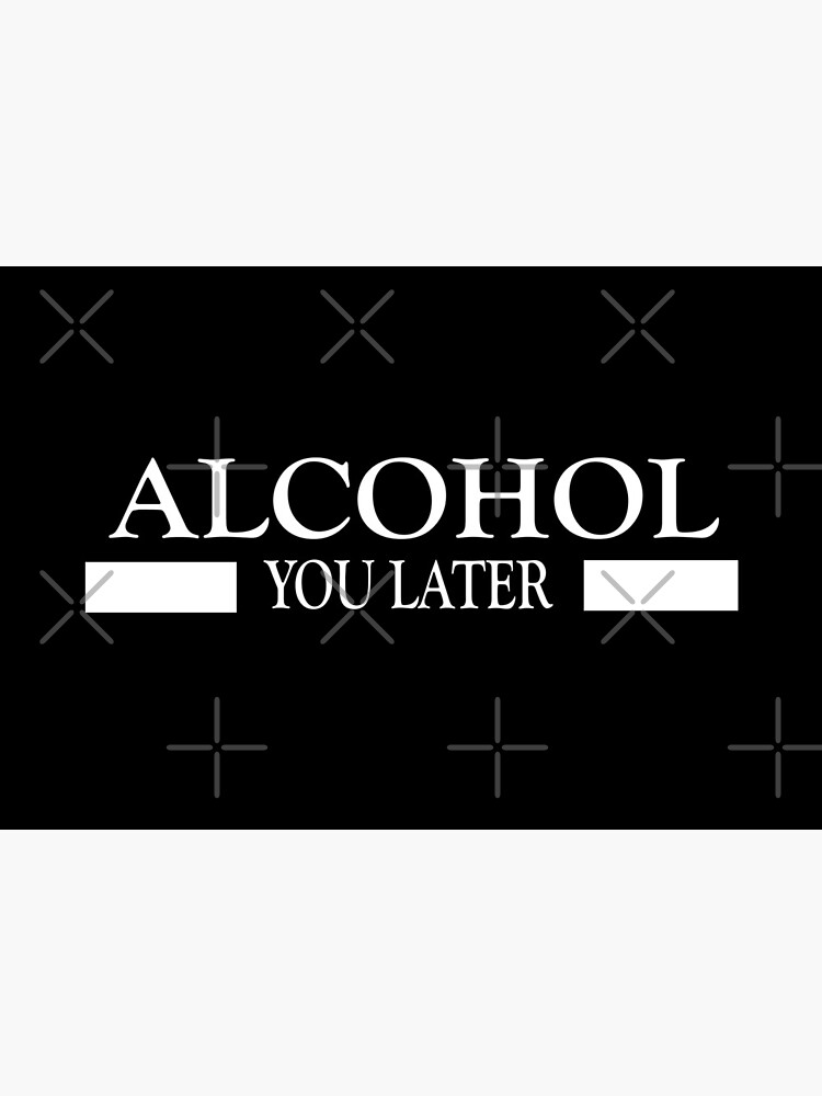 Alcohol you later design by Mbranco