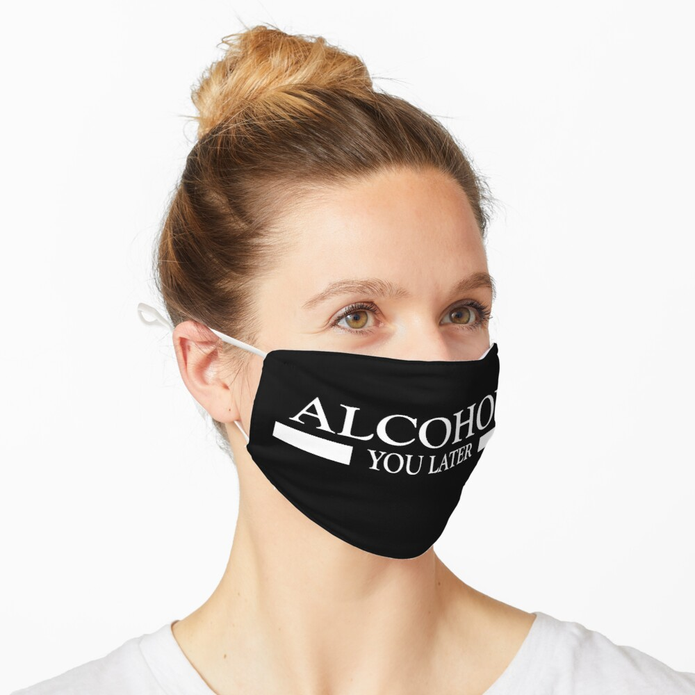Alcohol you later design Mask
