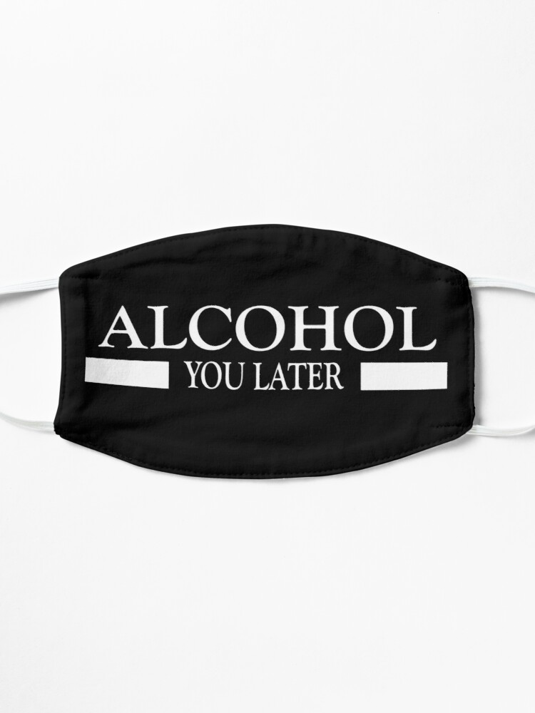 Alternate view of Alcohol you later design Mask