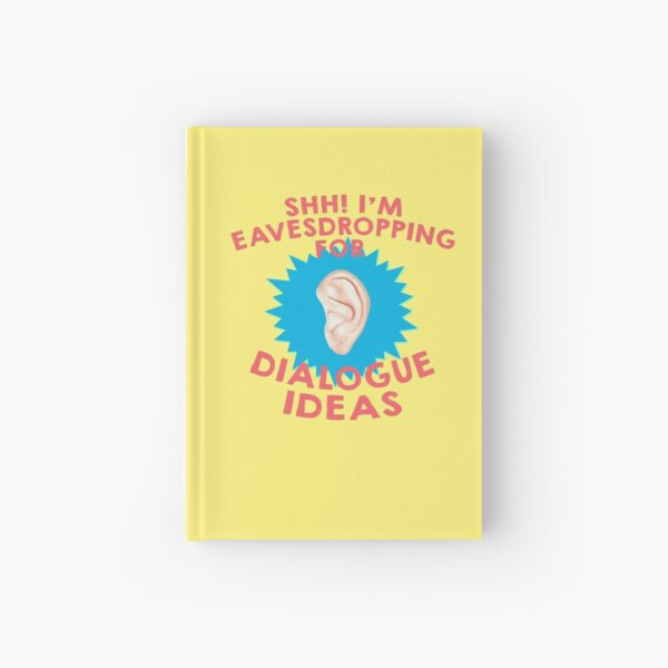 Shhh! I'm Eavesdropping for Dialogue Ideas Writer Hardcover Journal