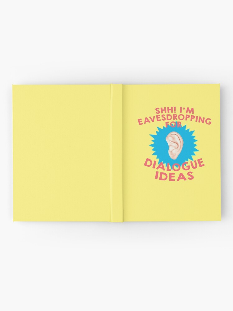 Alternate view of Shhh! I'm Eavesdropping for Dialogue Ideas Writer Hardcover Journal